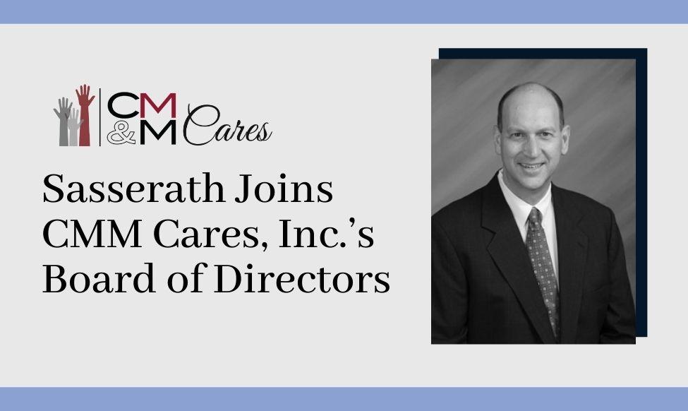 Sasserath Joins CMM Cares, Inc.'s Board of Directors